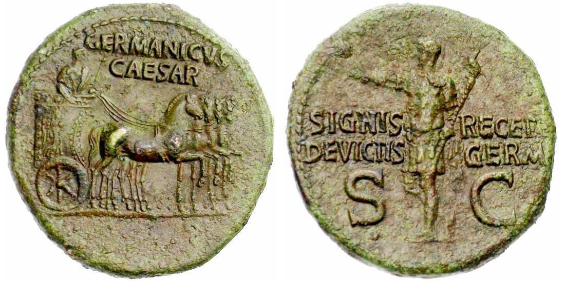 5. Dupondius de Germanicus (15 av. JC-19 ap. JC). Avers : Germanicus dans un quadrige triomphal. Au dessus : GERMANICVS CAESAR. Revers : SIGNIS - RECEPT/ DEVICTIS - GERM/ S-C. Germanicus avançant à gauche, en habit militaire, la main droite levée, tenant un sceptre surmonté d'un aigle. Cette monnaie commémore la récupération des enseignes perdues par Varus lors du désastre de Teutobourg. (Photo J. Elsen - Numismate)