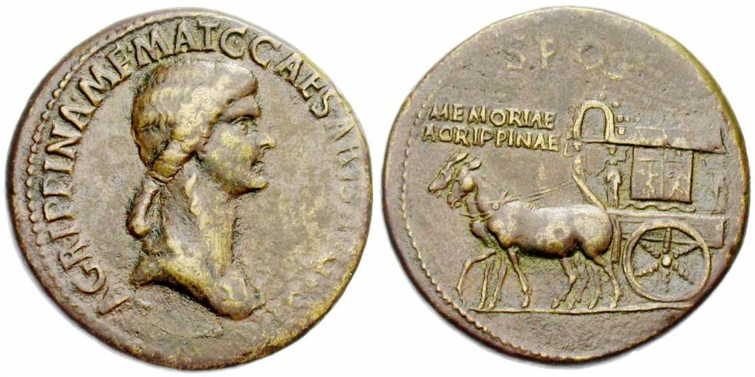 Agrippine l'Ancienne, femme de Germanicus, mère de Caligula. Sesterce frappé à Rome sous Caligula. 27,12 gr. A/ AGRIPPINA M F MAT C CAESARIS AVGVSTI Buste drapé à droite, les cheveux noués en queue sur la nuque. R/ S•P•Q•R•/ MEMORIAE/ AGRIPPINAE Carpentum à gauche, attelé de deux mules (RIC 55). (photo Jean Elsen S.A., Numismates)
