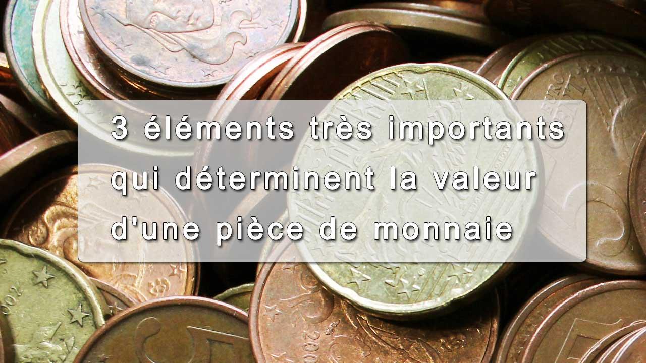 3 éléments très importants qui déterminent la valeur d'une pièce de monnaie