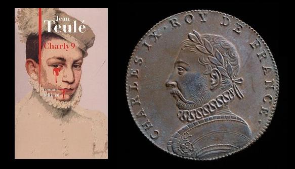 Charly 9 - Charles IX, roi de France Couverture du livre de Jean Teulé et médaille représentant le portrait du roi
