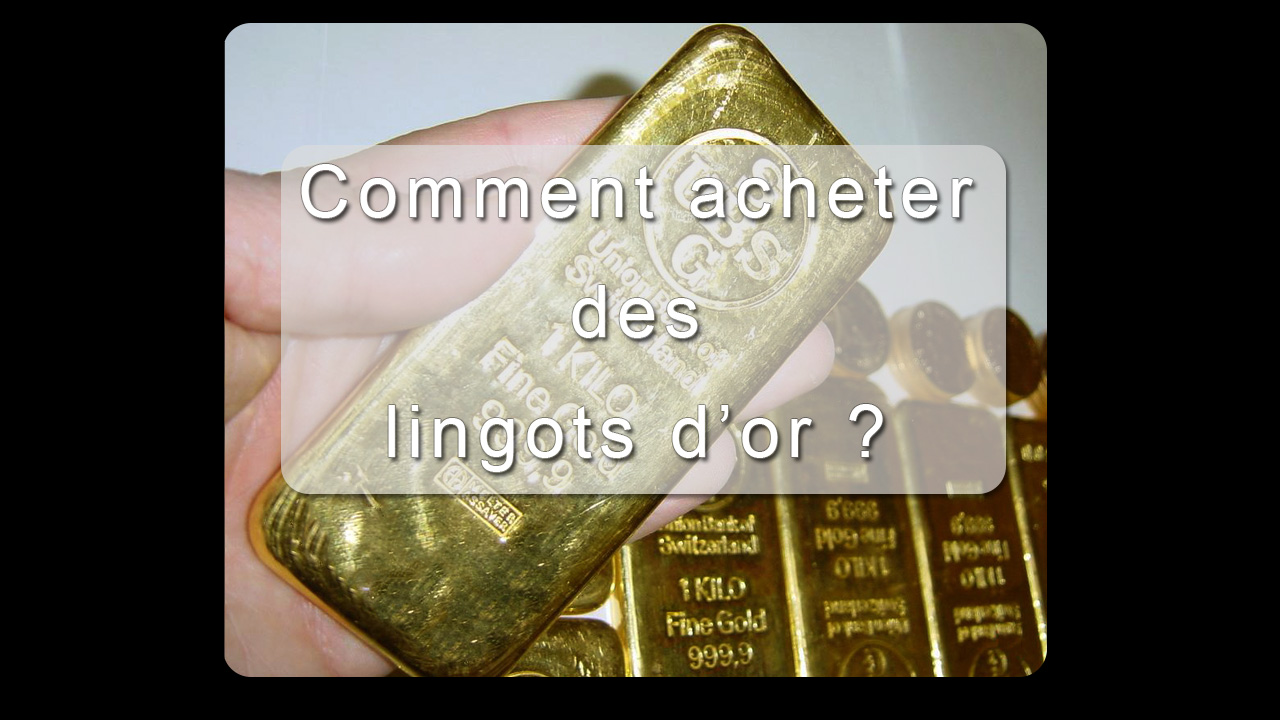 Comment acheter des lingots d'or ?